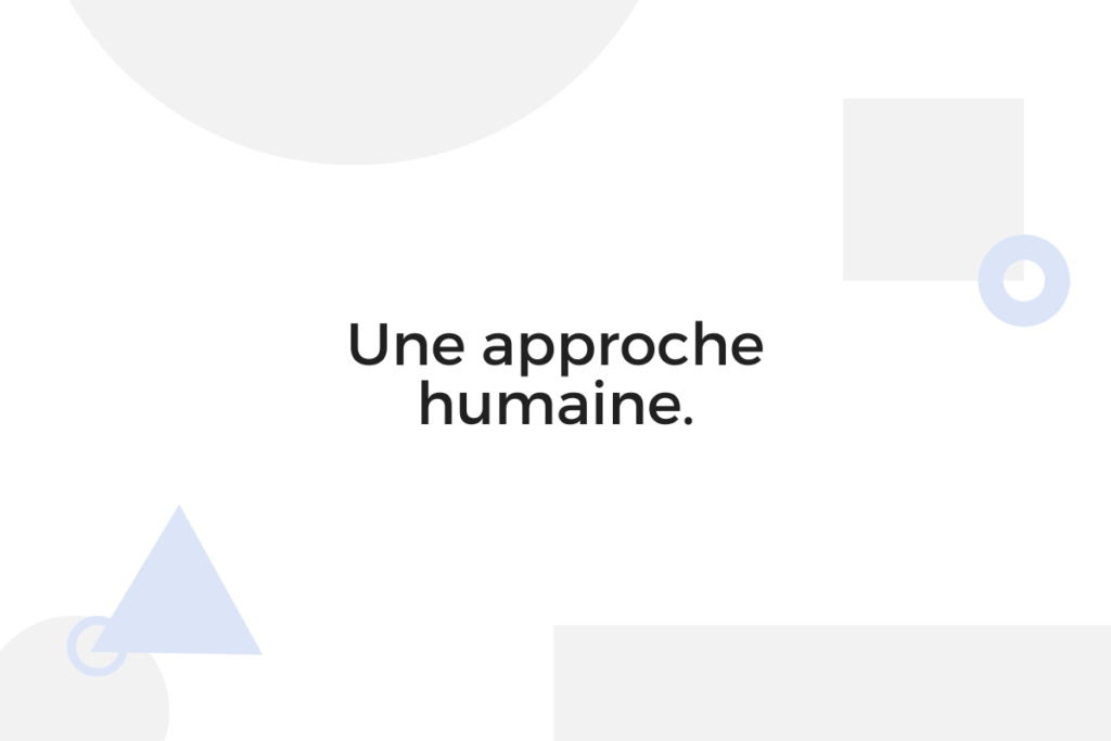Une approche humaine.