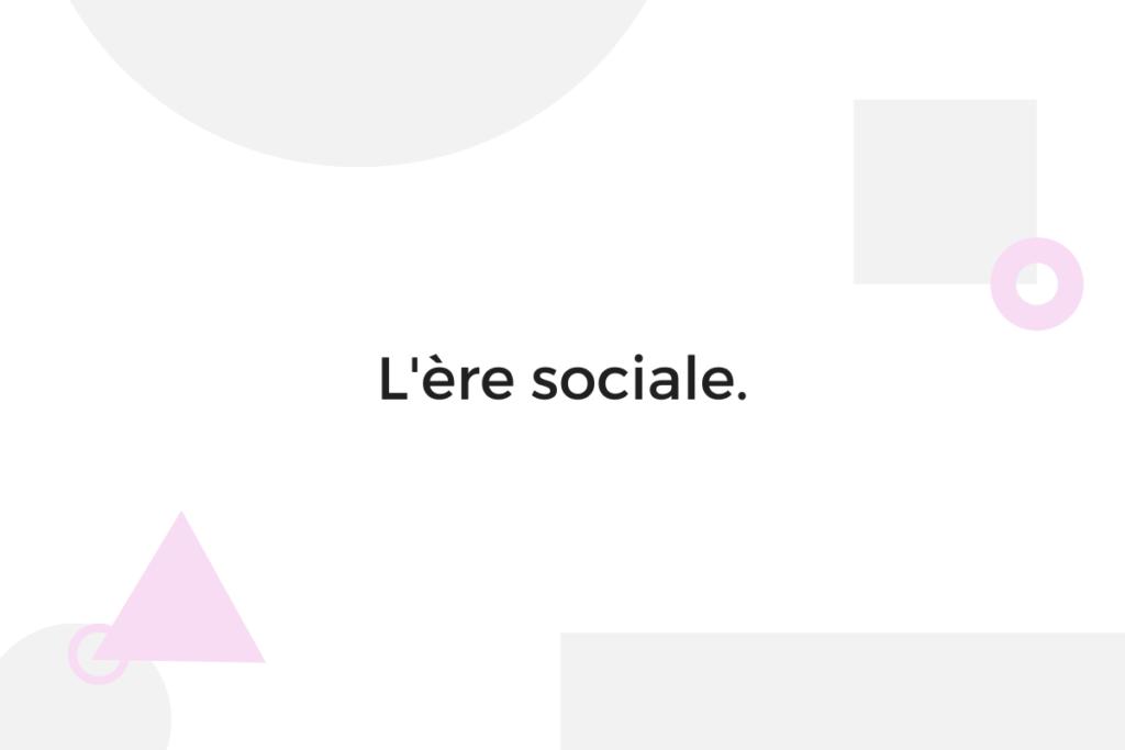 L'ère sociale.